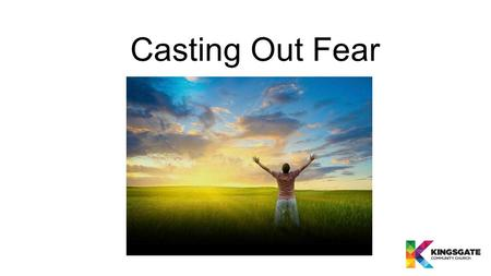 Casting Out Fear.