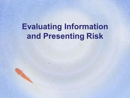Evaluating Information and Presenting Risk Today's Class Fact Sheet Assignment Review Evaluating Information Presenting Risk In-class Activity This week's.