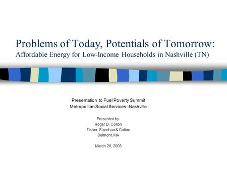 Problems of Today, Potentials of Tomorrow: Affordable Energy for Low-Income Households in Nashville (TN) Presentation to Fuel Poverty Summit Metropolitan.