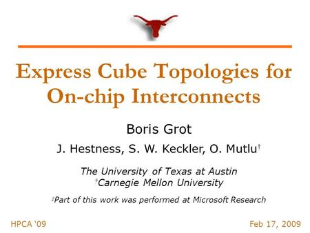 Express Cube Topologies for On-chip Interconnects Boris Grot J. Hestness, S. W. Keckler, O. Mutlu † The University of Texas at Austin † Carnegie Mellon.