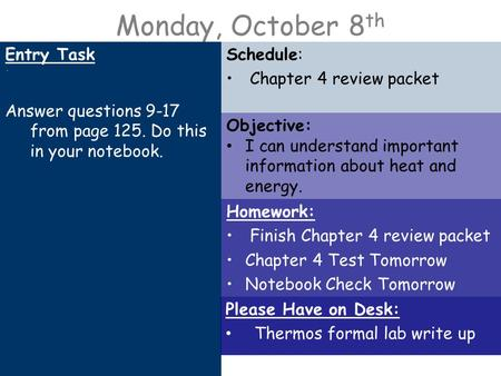Monday, October 8 th Entry Task. Answer questions 9-17 from page 125. Do this in your notebook. Schedule: Chapter 4 review packet Homework: Finish Chapter.