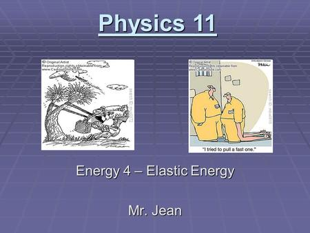 Energy 4 – Elastic Energy Mr. Jean Physics 11. The plan:  Video clip of the day  Potential Energy  Kinetic Energy  Restoring forces  Hooke's Law.