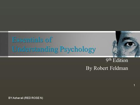 Essentials of Understanding Psychology 9 th Edition By Robert Feldman BY:Azhar ali (RED ROSE N) 1.