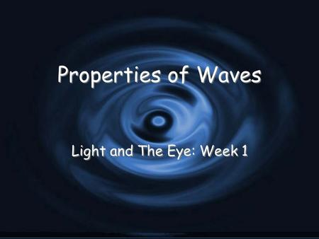 Properties of Waves Light and The Eye: Week 1. I Can… G I Can: describe the five properties of waves. G Amplitude G Wavelength G Frequency G Energy G.