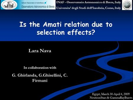 Is the Amati relation due to selection effects? Lara Nava In collaboration with G. Ghirlanda, G.Ghisellini, C. Firmani Egypt, March 30-April 4, 2009 NeutronStars.