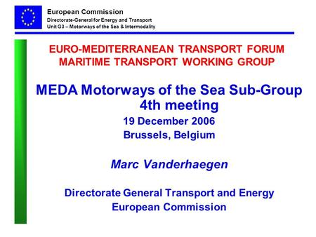 European Commission Directorate-General for Energy and Transport Unit G3 – Motorways of the Sea & Intermodality EURO-MEDITERRANEAN TRANSPORT FORUM MARITIME.