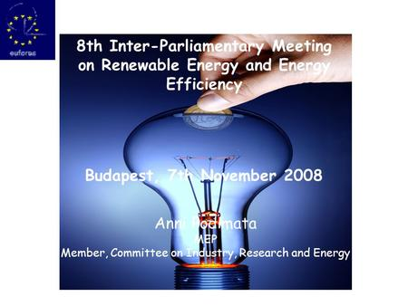 Anni Podimata MEP Member, Committee on Industry, Research and Energy 8th Inter-Parliamentary Meeting on Renewable Energy and Energy Efficiency Budapest,