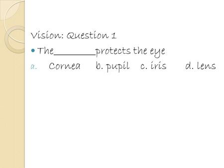 Vision: Question 1 Theprotects the eye a. Corneab. pupilc. irisd. lens.