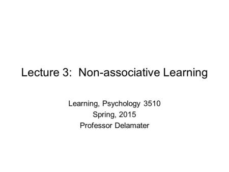 Lecture 3: Non-associative Learning