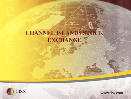 CHANNEL ISLANDS STOCK EXCHANGE. PRESENATION TO THE JERSEY FUNDS ASSOCIATION Continuing Obligations Regime Competitiveness in Current Market Conditions.