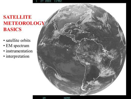 SATELLITE METEOROLOGY BASICS satellite orbits EM spectrum instrumentation interpretation.