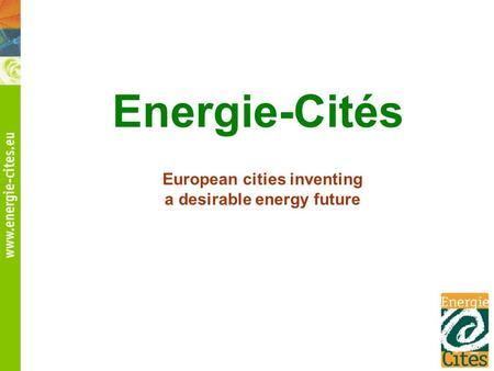 Energie-Cités European cities inventing a desirable energy future.