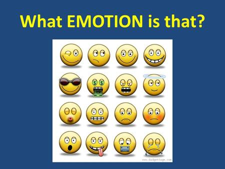What EMOTION is that?. AGENDA May 18, 2012 Today's topics  Emotion  Motivation  Theories of Personality: Group assignment Administrative  STAMP: Glossary.