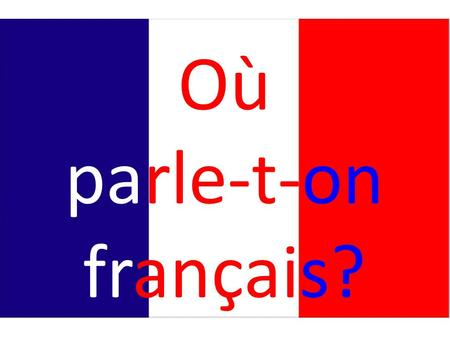 Où parle-t-on français?. French is the official language of: Bénin Burkina Faso Central African Republic Democratic Republic of Congo Republic of Congo.