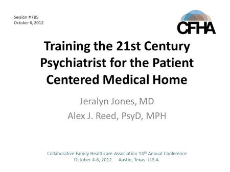 Training the 21st Century Psychiatrist for the Patient Centered Medical Home Jeralyn Jones, MD Alex J. Reed, PsyD, MPH Collaborative Family Healthcare.