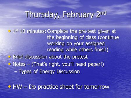 Thursday, February 2 nd 1 st 10 minutes:Complete the pre-test given at the beginning of class (continue working on your assigned reading while others finish)