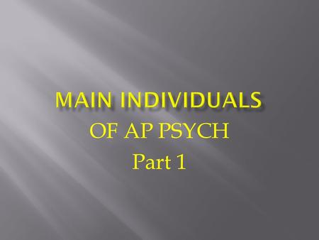 OF AP PSYCH Part 1. - First to speculate on the nature of the mind and the concept of dualism.
