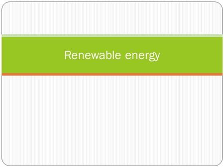 Renewable energy. Daily Notes Page 171 – Question 1 and 2.