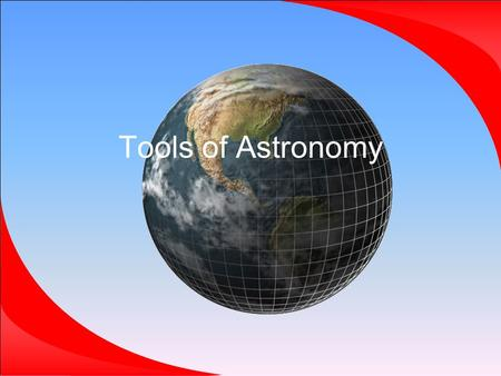 Tools of Astronomy.