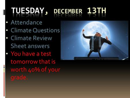 Attendance Climate Questions Climate Review Sheet answers You have a test tomorrow that is worth 40% of your grade.