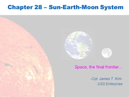 Chapter 28 – Sun-Earth-Moon System Space, the final frontier... -Cpt. James T. Kirk- USS Enterprise.