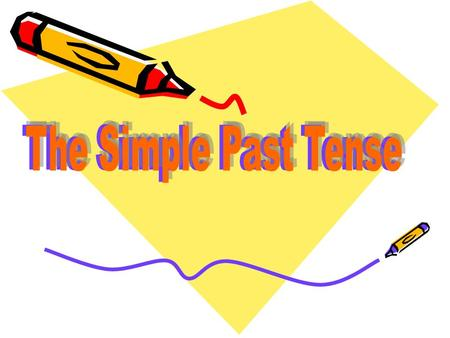 The Simple Past Tense.