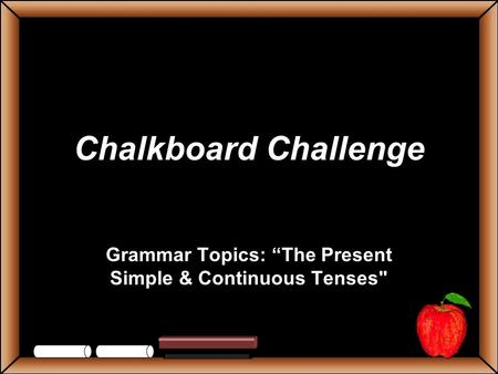 "Chalkboard Challenge Grammar Topics: ""The Present Simple & Continuous Tenses"