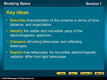 Studying Space Section 1 Key Ideas Describe characteristics of the universe in terms of time, distance, and organization. Identify the visible and nonvisible.