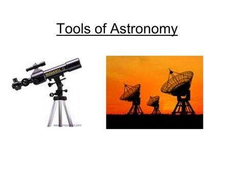 "Tools of Astronomy. Electromagnetic Radiation Light travels as an ""Electromagnetic"" Wave The light you see is called Visible Light Speed of light: 186,000."