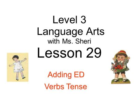 Level 3 Language Arts with Ms. Sheri Lesson 29 Adding ED Verbs Tense.