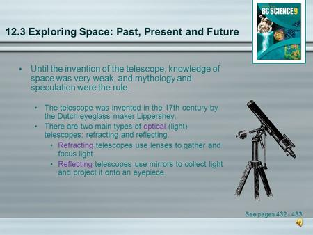 12.3 Exploring Space: Past, Present and Future Until the invention of the telescope, knowledge of space was very weak, and mythology and speculation were.