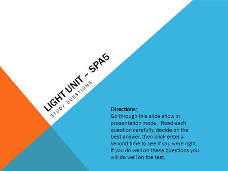 LIGHT UNIT – SPA5 STUDY QUESTIONS Directions: Go through this slide show in presentation mode. Read each question carefully, decide on the best answer,