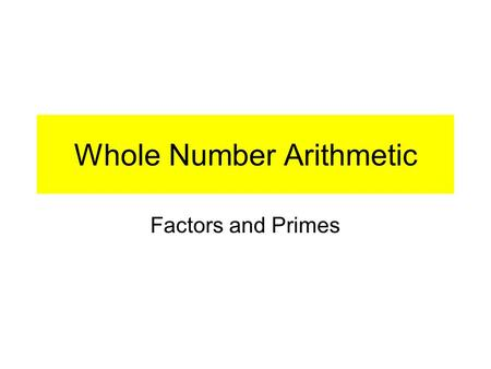 Whole Number Arithmetic Factors and Primes. Exercise 5 - Oral examples { factors of 15 } { factors of 32 } { factors of 27 } { factors of 28 } (1, 3,