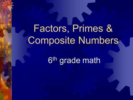 Factors, Primes & Composite Numbers 6 th grade math.