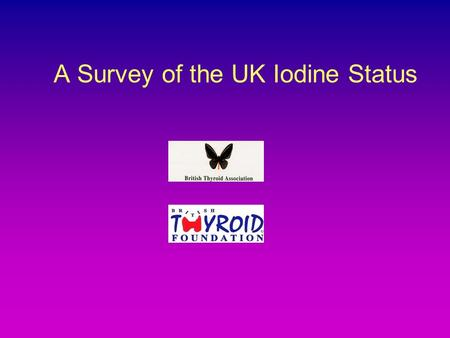 A Survey of the UK Iodine Status. The Thyroid Gland.
