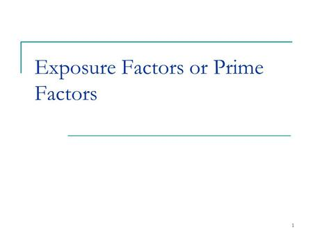 "Exposure Factors or Prime Factors 1. PRIME FACTORS What is ""technique"" ? How does it affect the ""image"" 2."