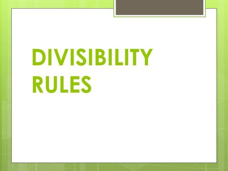 DIVISIBILITY RULES. YOUR FOCUS GPS Standard : M6N1 Students will understand the meaning of the four arithmetic operations as related to positive rational.