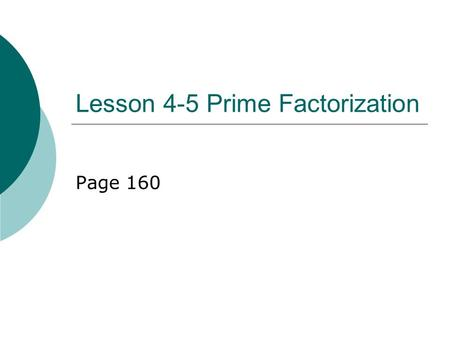 Lesson 4-5 Prime Factorization Page 160. Vocabulary words  Composite number-has more than 2 factors.  Example: 24: 1x 24, 2 x 12, 3x8, 4x6  Prime number-