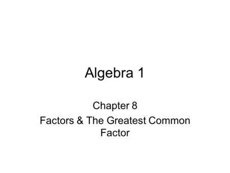 Chapter 8 Factors & The Greatest Common Factor
