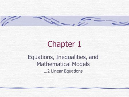 Equations, Inequalities, and Mathematical Models 1.2 Linear Equations