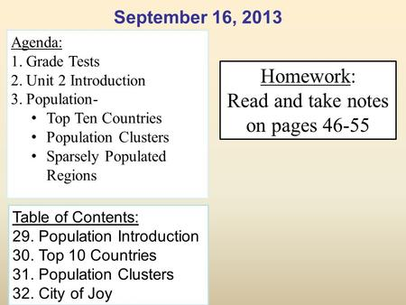 September 16, 2013 Agenda: 1.Grade Tests 2.Unit 2 Introduction 3.Population- Top Ten Countries Population Clusters Sparsely Populated Regions Table of.