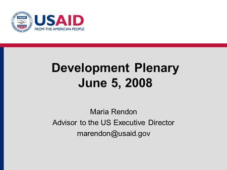 Development Plenary June 5, 2008 Maria Rendon Advisor to the US Executive Director