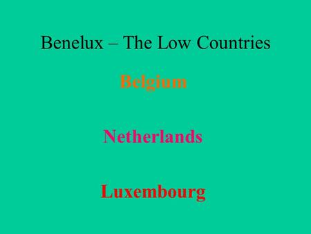 Benelux – The Low Countries Belgium Netherlands Luxembourg.