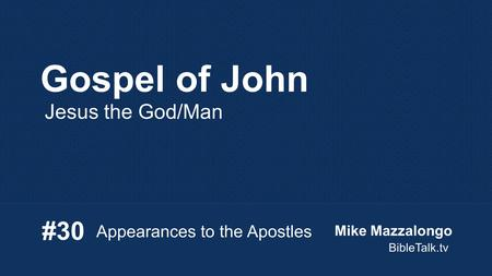 Gospel of John Jesus the God/Man Appearances to the Apostles #30 Mike Mazzalongo BibleTalk.tv.