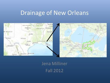 Drainage of New Orleans Jena Milliner Fall 2012. Objectives Analyze pumping stations of the city Compare FEMA Flood maps to major recent flooding event.
