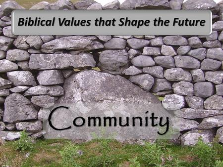 Community Biblical Values that Shape the Future. Community All the believers were together and shared everything. All the believers were together and.