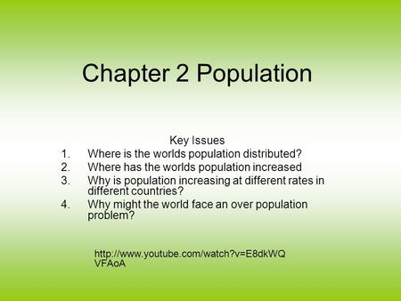 Chapter 2 Population Key Issues 1.Where is the worlds population distributed? 2.Where has the worlds population increased 3.Why is population increasing.