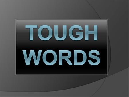 "Tough Words Tonight's lesson is about ""tough words."" Exactly what do you think of when I say, ""I am going to be preaching on tough words""? 1. You may."