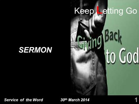 Service of the Word 30 th March 2014 SERMON 1 Keep L etting Go.
