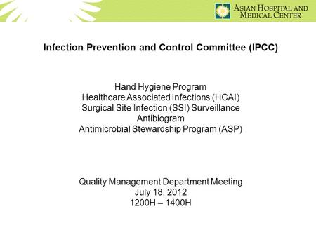 Infection Prevention and Control Committee (IPCC) Hand Hygiene Program Healthcare Associated Infections (HCAI) Surgical Site Infection (SSI) Surveillance.